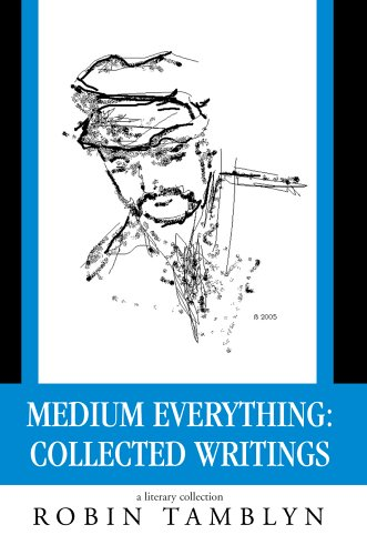 Medium Everything: Collected Writings